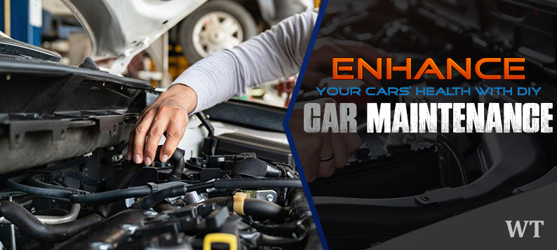 Enhance your Cars' Health with DIY Car Maintenance