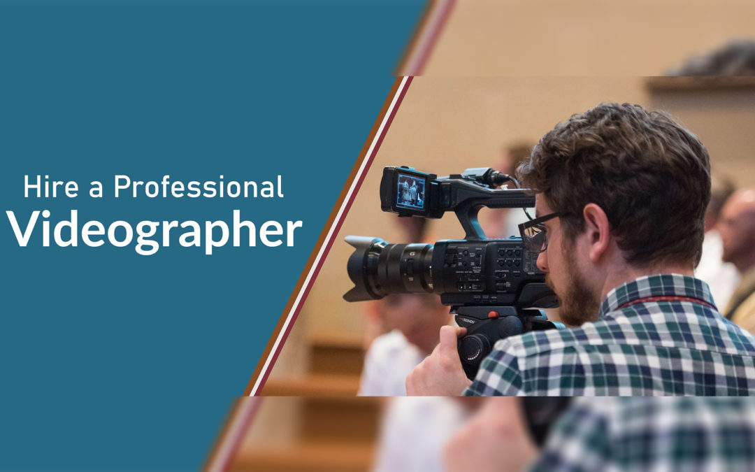Why Hire a Professional Videographer?